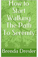 How to Start Walking The Path To Serenity Kindle Edition