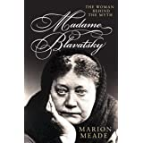 Madame Blavatsky: The Woman Behind the Myth