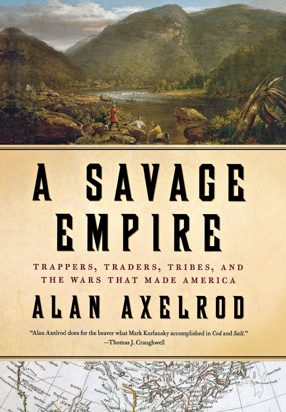 A Savage Empire: Trappers, Traders, Tribes, And The Wars That Made America:  Alan Axelrod: 9780312576561: Amazon: Books