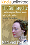 THE SUFFRAGETTE: A heartrending novel of one woman's fight for justice and love (Tyneside Sagas Book 2)