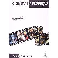 O cinema e a produção: Para quem gosta, faz ou quer fazer cinema