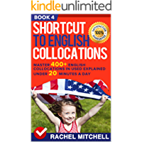Shortcut To English Collocations: Master 400+ English Collocations In Used Explained Under 20 Minutes A Day (Book 4) (English Edition)