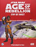 Star Wars: Age of Rebellion: Stay on Target: A Sourcebook for Aces