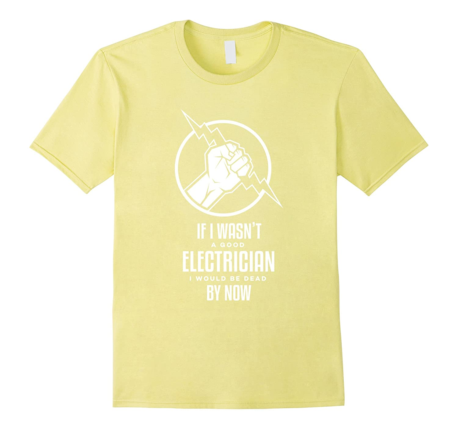 If I Wasn't a Good Electrician, I'd Be Dead Funny T-Shirt-Veotee