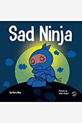 Sad Ninja: A Children's Book About Dealing with Loss and Grief (Ninja Life Hacks 42) Kindle Edition