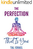 The Perfection That Is You: A Guide to Inner Healing Using Reflexology and Spiritual Guidance