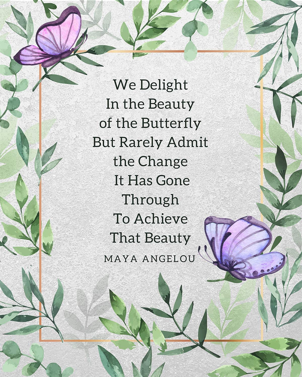 We Delight In the Beauty of the Butterfly...- Maya Angelou - Wall Decor Art Print on a light green background - 8x10 unframed butterfly-themed print - great gift to inspire your relatives and friends