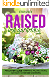 Raised Bed Gardening : A Beginner's Guide to Making And Sustaining Your Own Raised Bed Gardening