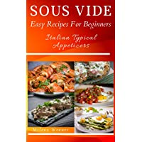 Sous Vide Easy Recipes For Beginners: Italian Typical Appetizers - Easy and Healthy...