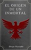 El Origen de un Inmortal (La Legión de Brujos nº 1)