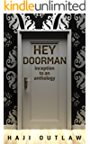 HEY DOORMAN: inception to an anthology