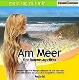 CD Am Meer - Eine Entspannungs-Reise/Wellness, Ruhe, Meditation/Geräusche-Atmosphäre mit Musik und Sprecherin
