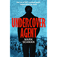 Undercover Agent: How one of SOE's youngest agents helped defeat the Nazis