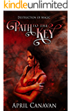 Path to the Key: Paranormal Romance with a Twist (Destruction of Magic Book 1)