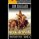 Buck Jackson: Mountain Man: A Fourth Mountain Man Adventure (A Buck Jackson: Mountain Man Novel Book 4)