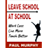 Leave School At School: Work Less, Live More, Teach Better