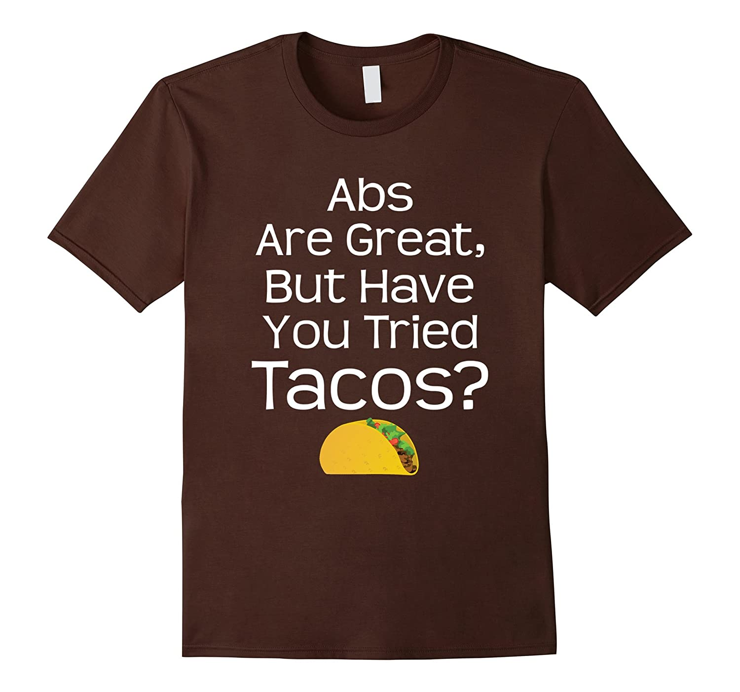 Abs Are Great But Have You Tried Tacos Funny Abs Shirt-Teehay