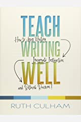 Teach Writing Well: How to Assess Writing, Invigorate Instruction, and Rethink Revision Paperback