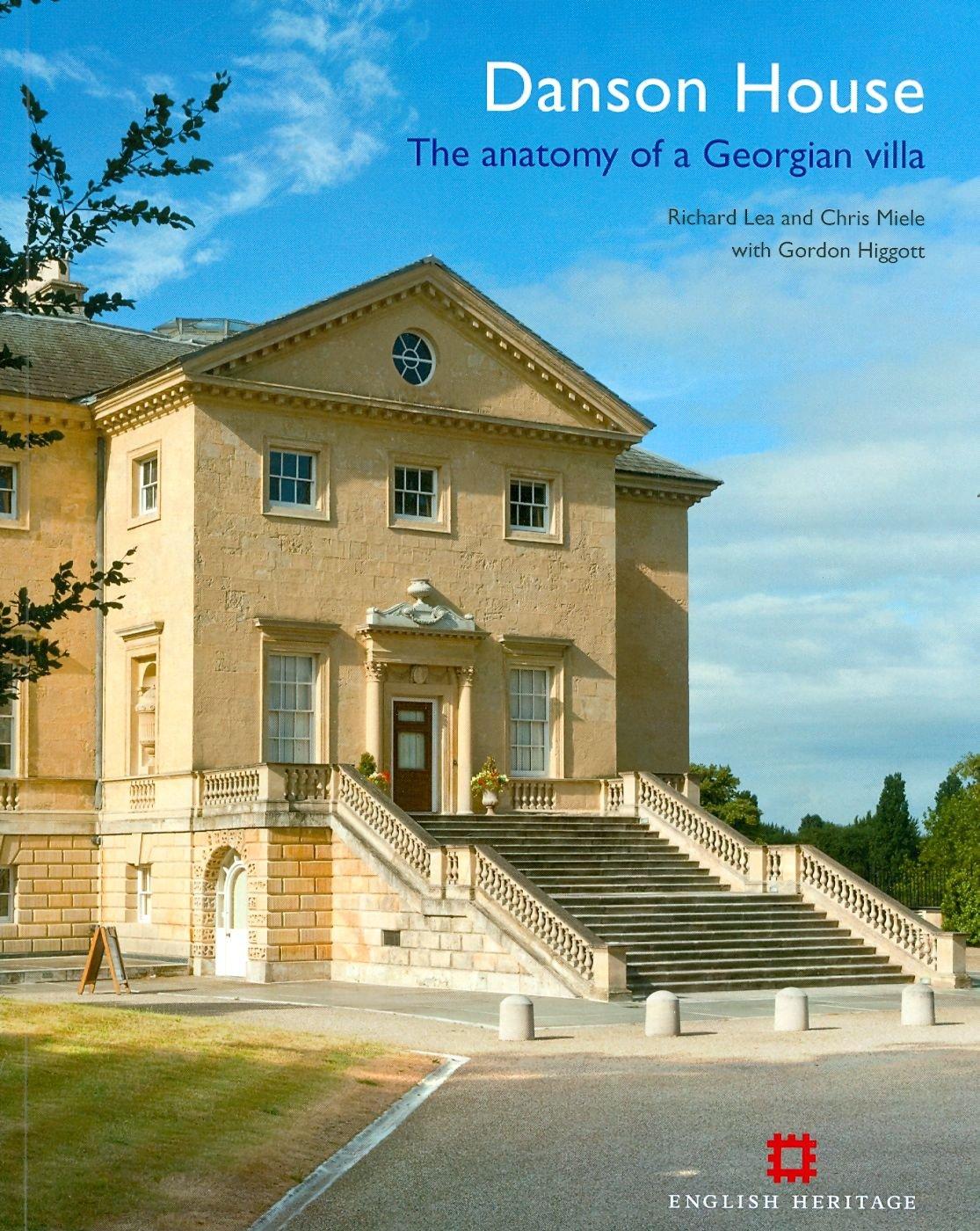 Danson House The Anatomy Of A Georgian Villa Richard Lea Chris