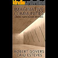 Imaginative Communities: Cidades, regiões e países admirados