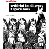 Grokking Artificial Intelligence Algorithms: Understand and apply the core algorithms of deep learning and artificial intelli