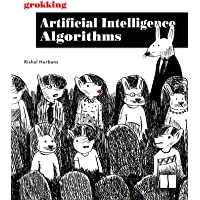 Grokking Artificial Intelligence Algorithms: Understand and Apply the Core Algorithms of Deep Learning and Artificial…