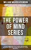 THE POWER OF MIND SERIES: The Power of Concentration, The Key To Mental Power Development And Efficiency, Thought-Force in Business and Everyday Life, ... of Mind + Self-Healing by Thought Force…