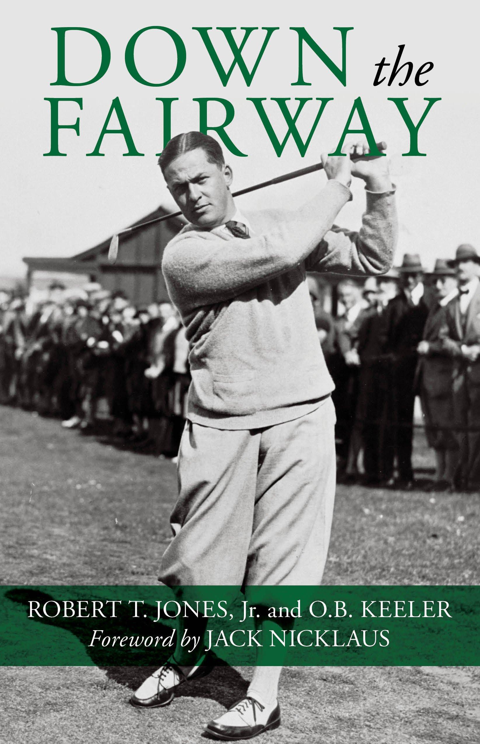 Down the Fairway: Jones Jr., Robert T., Keeler, O. B.: 9781493036998: Amazon.com: Books