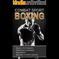 BOXING: COMBAT SPORT: RULES, TECHNIQUES, POSITIONS, DISTANCE, MOVEMENT. BECOME A SPORT LEGEND. (TRAINING Book 1)