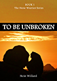 To Be Unbroken (The Stone Warrior series Book 1)
