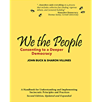 We the People: Consenting to a Deeper Democracy: A Handbook for Understanding and Implementing Sociocratic Principles and Practices (English Edition)