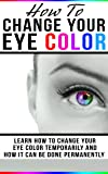 How To Change Your Eye Color: Learn How To Change