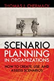 Scenario Planning in Organizations: How to Create, Use, and Assess Scenarios (Publication in the Berrett-Koehler Organizational Performance (Paperback))