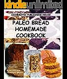 PALEO BREAD HOMEMADE COOKBOOK: Keto Bread Cookbook, Gluten-Free, The KetoDiet Cookbook, Keto Bread Bakers Cookbook