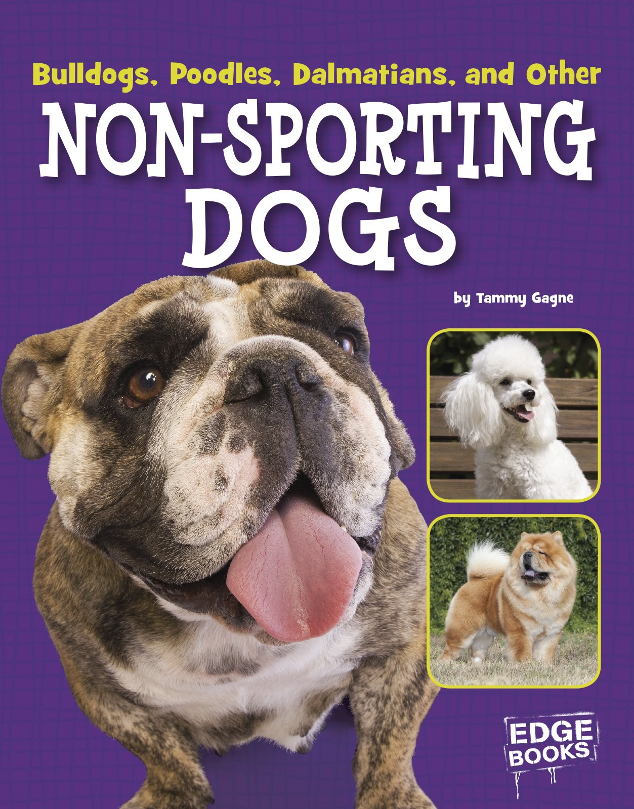 Bulldogs, Poodles, Dalmatians, and Other Non-Sporting Dogs (Dog Encyclopedias)