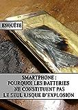 Smartphone : Pourquoi les Batteries ne constituent pas le Seul Risque d'Explosion