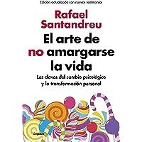 El arte de no amargarse la vida (edición ampliada y actualizada): Las claves del cambio psicológico y la transformación personal (Divulgación)