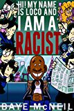 Hi! My Name is Loco and I am a Racist (English Edition)