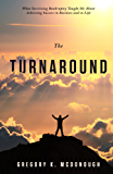 The Turnaround: What Surviving Bankruptcy Taught Me About Achieving Success in Business and in Life (English Edition)