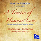 Martin Peerson: A Treatie of Humane Love - Mottects or Grave Chamber Musique
