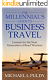 The Millennial's Guide to Business Travel: Lessons for the Next Generation of Road Warriors