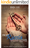 From Russia, with Love: Love, Family, Freedom. Some things are worth the fight.