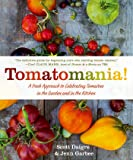 Tomatomania!: A Fresh Approach to Celebrating Tomatoes in the Garden and in the Kitchen
