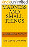 Madness and Small Things: Two Stories, One Mind