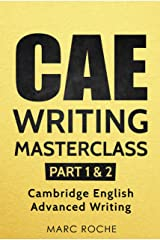 CAE Writing Masterclass (Parts 1 & 2) Cambridge English Advanced Writing (CAE Cambridge Advanced) Kindle Edition