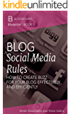 Blog Social Media Rules: How to Create Buzz for Your Blog Effectively and Efficiently (Blogger Babes Blueprint Book 5)