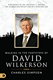 Walking in the Footsteps of David Wilkerson: The Journey and Reflections of a Spiritual Son (English Edition)