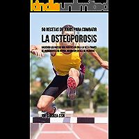 50 Recetas de Jugos Para Combatir la Osteoporosis: Haciendo los Huesos Más Fuertes Un Día a la Vez a Través de Ingredientes de Rápida Absorción En Vez de Píldoras (Spanish Edition)