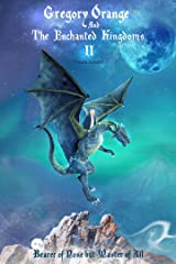 Gregory Orange and The Enchanted Kingdoms (Book II): Bearer of None but Master of All Kindle Edition