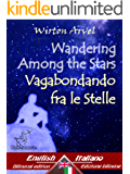 Wandering Among the Stars - Vagabondando fra le stelle: Bilingual parallel text - Bilingue con testo a fronte: English - Italian / Inglese - Italiano (Dual ... Easy Reader Book 35) (English Edition)